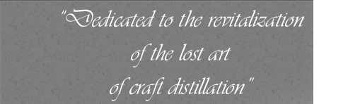 Dedicated to the revitalization of the lost art of craft distillation